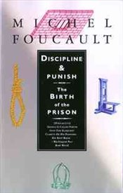 Discipline and Punish : The Birth of The Prison - Foucault, Michel