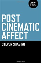 Post Cinematic Affect - Shaviro, Steven