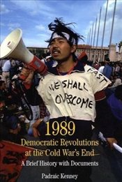 1989 - Democratic Revolutions at the Cold Wars End : A Brief History with Documents - Kenney, Padraic
