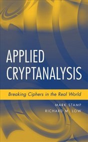 Applied Cryptanalysis : Breaking Ciphers in the Real World - Stamp, Mark