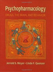 Psychopharmacology : Drugs, the Brain and Behavior - Meyer, Jerrold S.