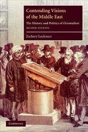 Contending Visions of the Middle East : The History and Politics of Orientalism - Lockman, Zachary
