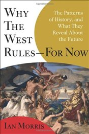 Why the West Rules--For Now : The Patterns of History, and What They Reveal about the Future - Morris, Ian