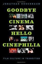 Goodbye Cinema, Hello Cinephilia : Film Culture in Transition - Rosenbaum, Jonathan