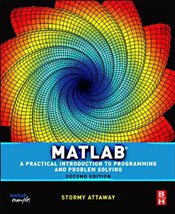 Matlab 2e : A Practical Introduction to Programming and Problem Solving - Attaway, Stormy