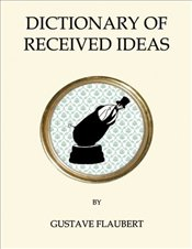 Dictionary of Received Ideas - Flaubert, Gustave