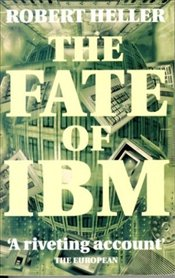 FATE OF IBM - Heller, Robert