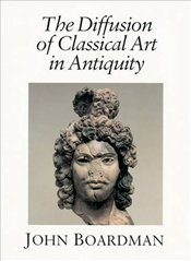 Diffusion Of Classical Art In Antiquity - Boardman, John