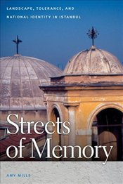 Streets of Memory : Landscape, Tolerance, and National Identity in Istanbul - Mills, Amy