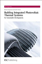 Building Integrated Photovoltaic Thermal Systems: For Sustainable Developments (RSC Energy Series) - Tiwari, Gopal Nath