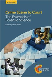 Crime Scene to Court : The Essentials of Forensic Science - White, Peter C.