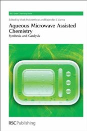 Aqueous Microwave Assisted Chemistry: Synthesis and Catalysis (RSC Green Chemistry) -