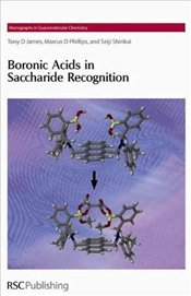 Boronic Acids in Saccharide Recognition (Monographs in Supramolecular Chemistry) - James, Tony D.