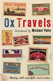 Ox Travels : Meetings with Remarkable Travel Writers  - Palin, Michael