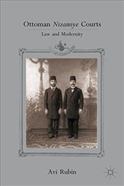 Ottoman Nizamiye Courts : Law and Modernity - Rubin, Avi