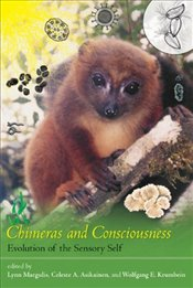 Chimeras and Consciousness : Evolution of the Sensory Self - Margulis, Lynn