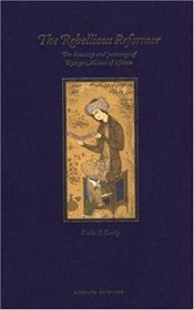 Rebellious Reformer : The Drawings and Paintings of Riza-Yi Abbasi of Isfahan - Canby, Sheila R.