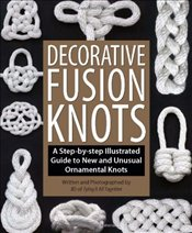 Decorative Fusion Knots : A Step-By-Step Illustrated Guide to New and Unusual Ornamental Knots - Lenzen, J.D.