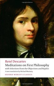 Meditations on First Philosophy : with Selections from the Objections and Replies  - Descartes, Rene
