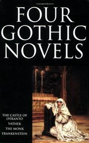 Four Gothic Novels : The Castle of Otranto; Vathek; The Monk; Frankenstein  - Walpole, Horace