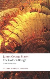 Golden Bough : A Study in Magic and Religion  - Frazer, James George