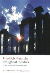 Twilight of the Idols - Nietzsche, Friedrich Wilhelm