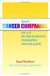 Annis Cancer Companion : An A-Z of Treatments, Therapies and Healing - Matthews, Anni