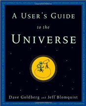 Users Guide to the Universe : Surviving the Perils of Black Holes Time Paradoxes and Quantum Uncer - Goldberg, Dave