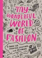 My Wonderful World of Fashion : A Book for Drawing, Creating and Dreaming - Chakrabarti, Nina