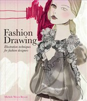 Fashion Drawing : Illustration Techniques for Fashion Designers - Bryant, Michele Wesen