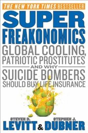 SuperFreakonomics: Global Cooling, Patriotic Prostitutes, and Why Suicide Bombers Should Buy Life In - Levitt, Steven D.