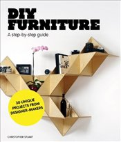 DIY Furniture : A Step by Step Guide - Stuart, Christopher