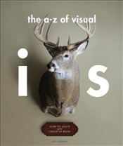 A - Z of Visual Ideas : How to Solve any Creative Brief - Ingledew, John