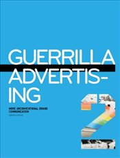Guerrilla Advertising 2 : More Unconventional Brand Communications - LUCAS, GAVIN