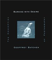 Burning with Desire : Conception of Photography - Batchen, Geoffrey