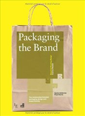 Packaging the Brand : The Relationship Between Packaging Design and Brand Identity  - Ambrose, Gavin
