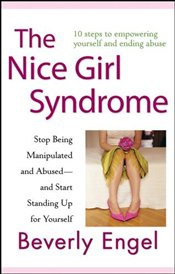 Nice Girl Syndrome : Stop Being Manipulated and Abused - and Start Standing Up for Yourself - ENGEL, BEVERLY
