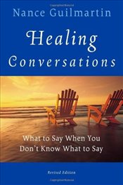 Healing Conversations : What to Say When You Dont Know What to Say - Guilmartin, Nance