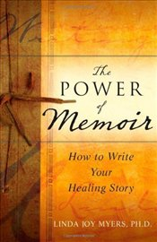 Power of Memoir : How to Write Your Healing Story - Myers, Linda