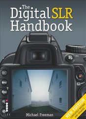 Digital SLR Handbook 3e - Freeman, Michael
