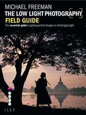 Low Light Photography Field Guide  - Freeman, Michael
