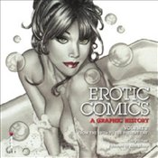 Erotic Comics: A Graphic History: Volume 2: From the 1970s to the Present Day - Pilcher, Tim