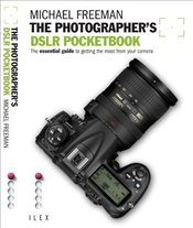 Photographers DSLR Pocketbook : The Essential Guide to Getting the Most from your Camera - Freeman, Michael