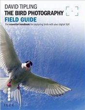 Bird Photography Field Guide - Tipling, David