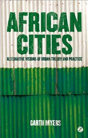 African Cities : Alternative Visions of Urban Theory and Practice - Myers, Garth Andrew