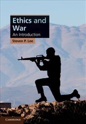 Ethics and War : An Introduction  - Lee, Steven P.