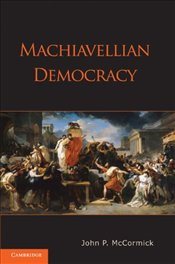 Machiavellian Democracy - McCormick, John P.