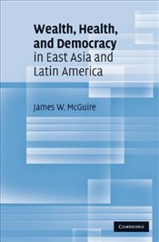Wealth, Health, and Democracy in East Asia and Latin America - McGuire, James W.