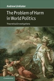 Problem of Harm in World Politics : Theoretical Investigations - Linklater, Andrew