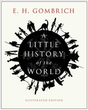 Little History of the World : Illustrated Ed. - Gombrich, Ernst H.